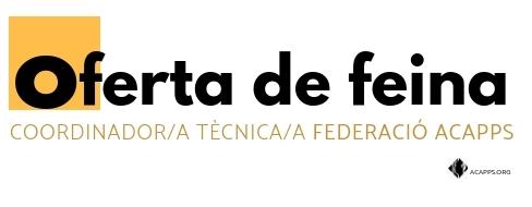 Oferta de feina a la Federació ACAPPS: busquem un/a coordinador/a tècnic/a