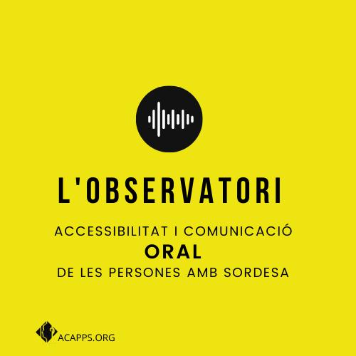 Neix l'Observatori d'Accessibilitat i la Comunicació Oral de les persones amb sordesa